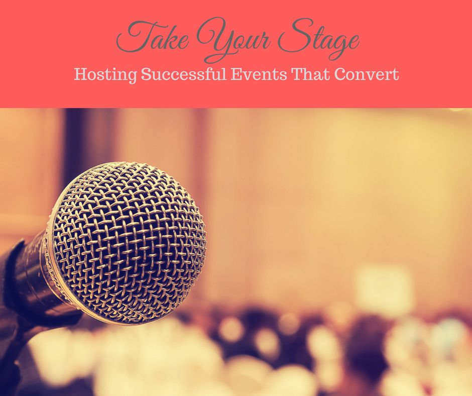 Take Your Stage: Creating, Designing and Hosting Events That Convert